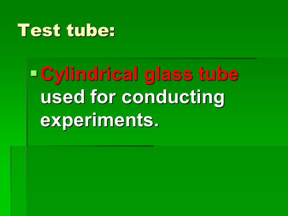 Test tube:  Cylindrical glass tube used for conducting experiments.
