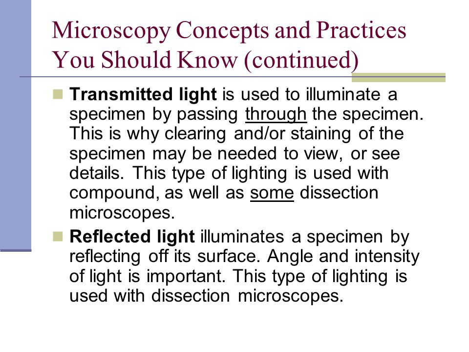 Microscopy Concepts and Practices You Should Know (continued) Transmitted light is used to illuminate a specimen by passing through the specimen.