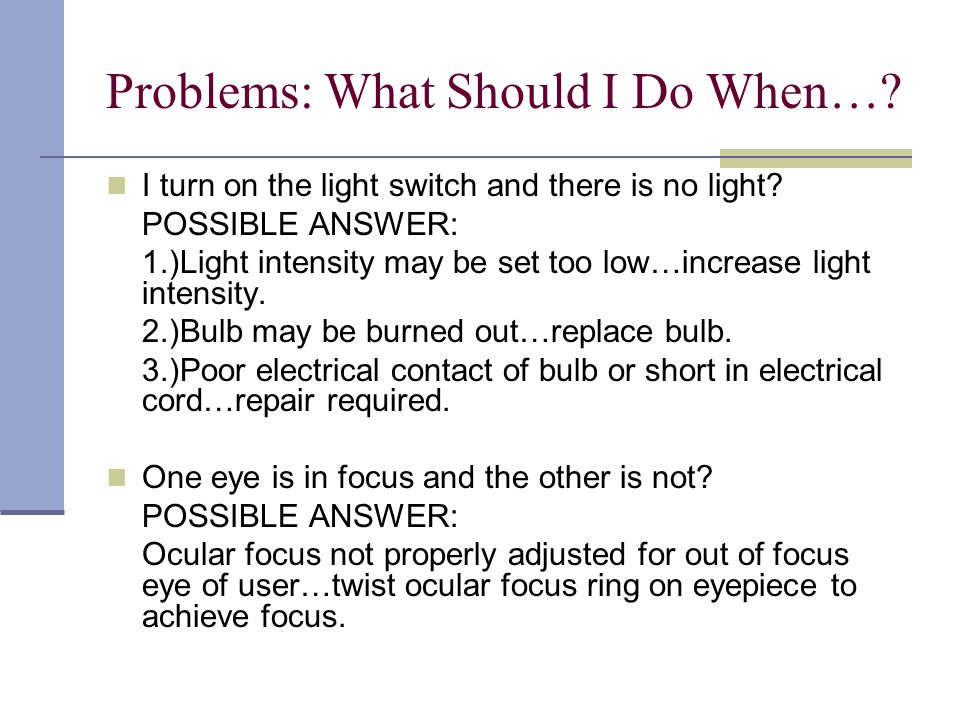 Problems: What Should I Do When…. I turn on the light switch and there is no light.