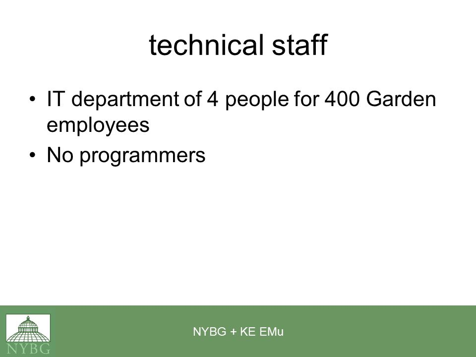 NYBG + KE EMu technical staff IT department of 4 people for 400 Garden employees No programmers