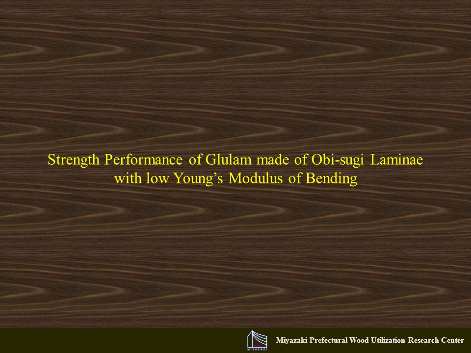 Miyazaki Prefectural Wood Utilization Research Center Strength Performance of Glulam made of Obi-sugi Laminae with low Young's Modulus of Bending