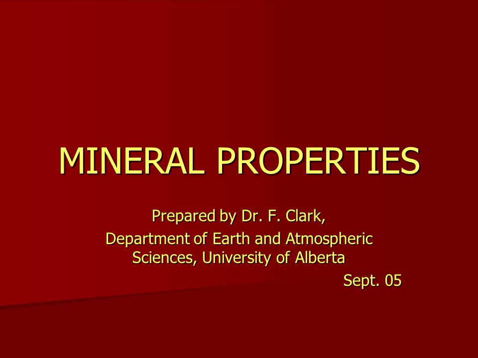 MINERAL PROPERTIES Prepared by Dr. F.