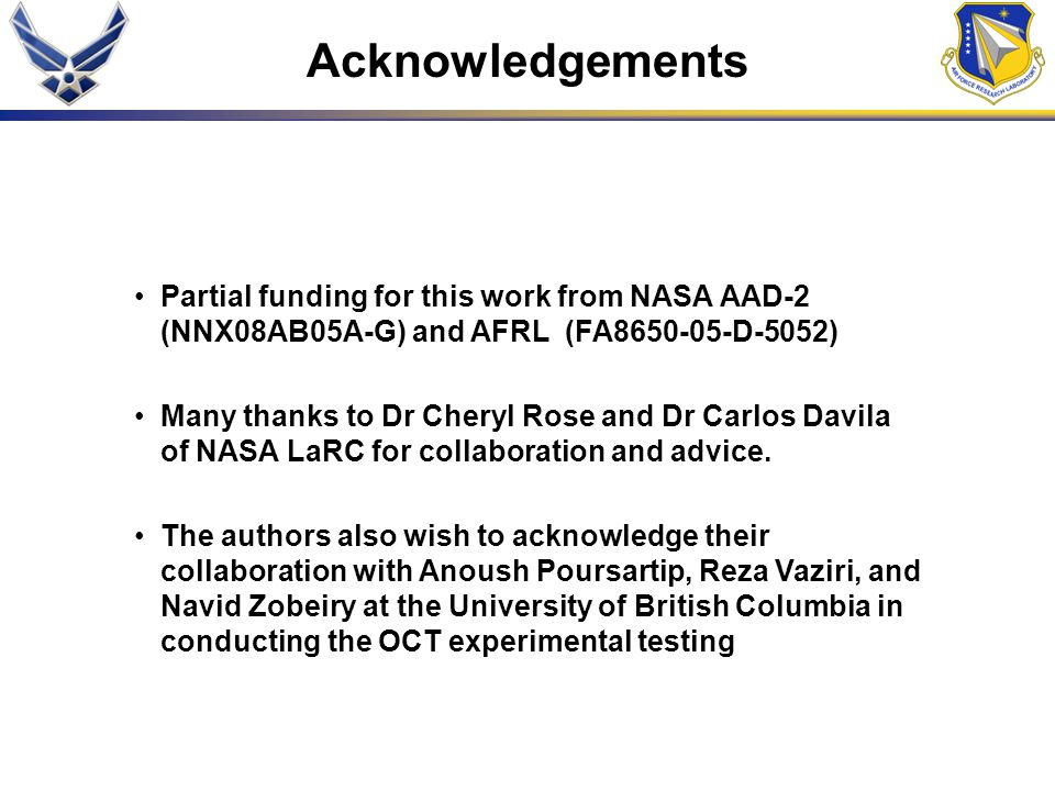 Acknowledgements Partial funding for this work from NASA AAD-2 (NNX08AB05A-G) and AFRL (FA8650-05-D-5052) Many thanks to Dr Cheryl Rose and Dr Carlos Davila of NASA LaRC for collaboration and advice.