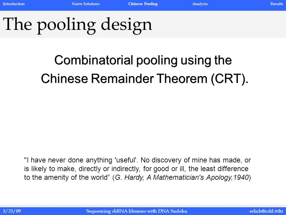 3/23/09erlich@cshl.eduSequencing shRNA libraries with DNA Sudoku The pooling design Combinatorial pooling using the Chinese Remainder Theorem (CRT). C
