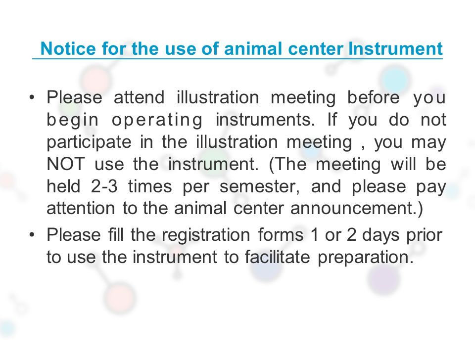 Notice for the use of animal center Instrument Please attend illustration meeting before you begin operating instruments.