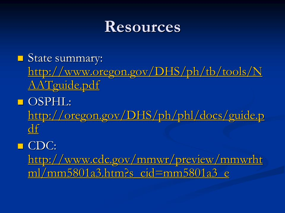 Resources State summary: http://www.oregon.gov/DHS/ph/tb/tools/N AATguide.pdf State summary: http://www.oregon.gov/DHS/ph/tb/tools/N AATguide.pdf http