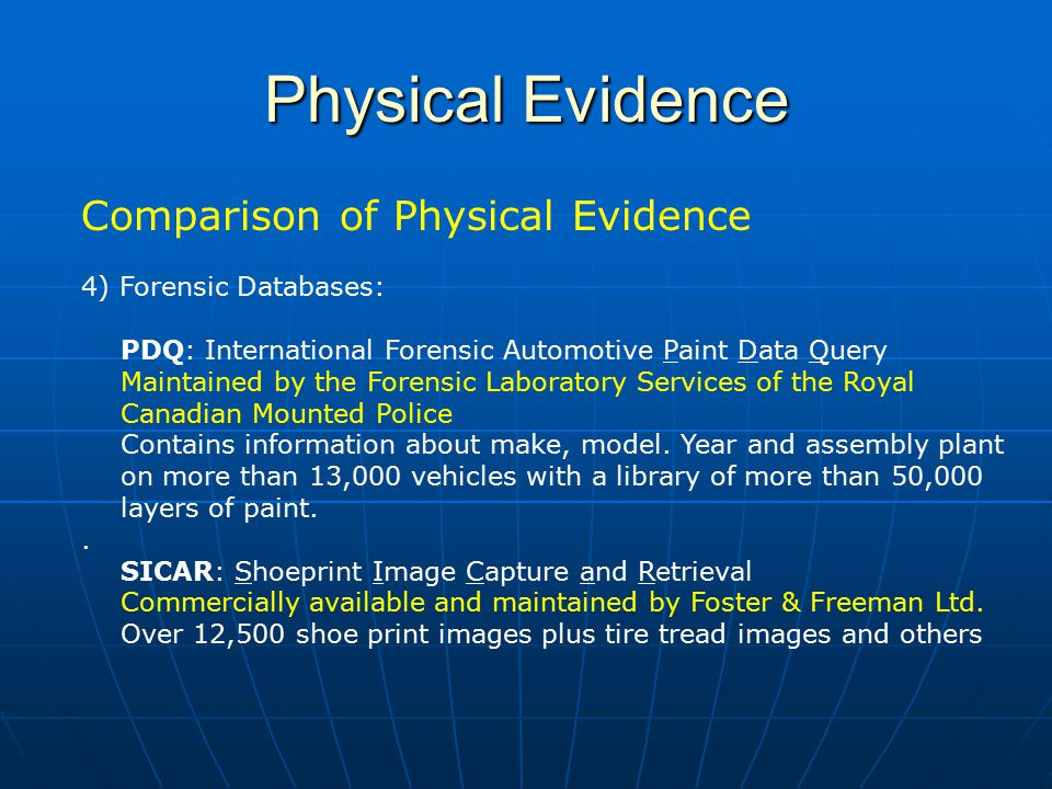 Physical Evidence Comparison of Physical Evidence 4) Forensic Databases: PDQ: International Forensic Automotive Paint Data Query Maintained by the For