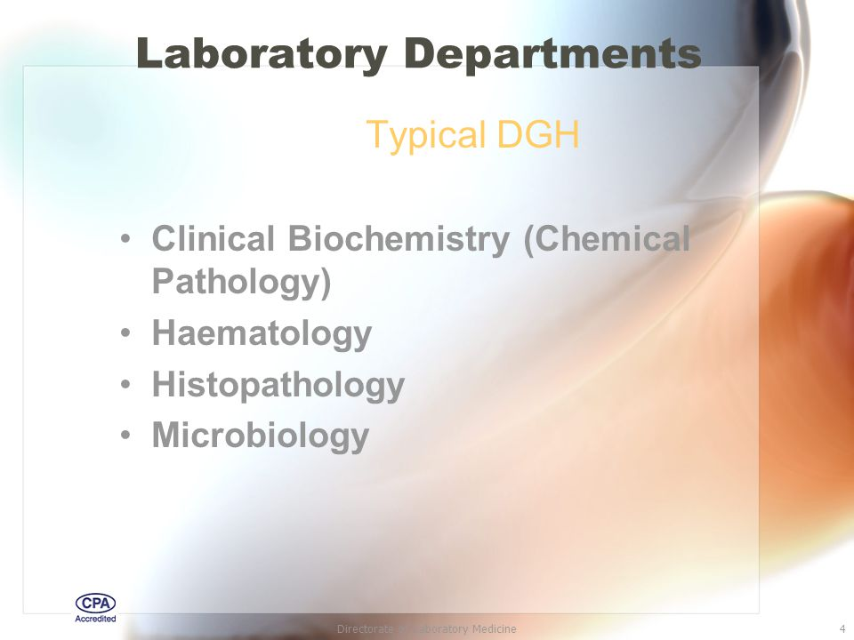Directorate of Laboratory Medicine4 Laboratory Departments Typical DGH Clinical Biochemistry (Chemical Pathology) Haematology Histopathology Microbiology