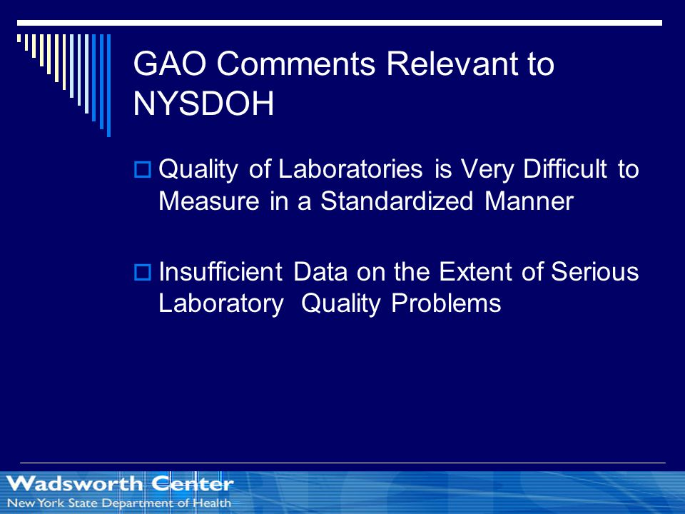 GAO Comments Relevant to NYSDOH  Quality of Laboratories is Very Difficult to Measure in a Standardized Manner  Insufficient Data on the Extent of Serious Laboratory Quality Problems