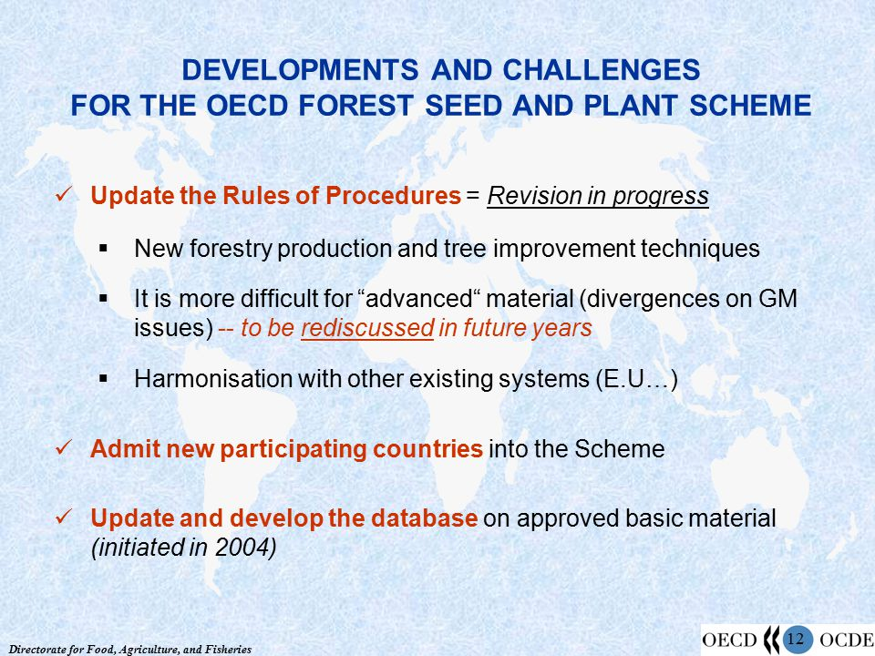 Directorate for Food, Agriculture, and Fisheries 12 DEVELOPMENTS AND CHALLENGES FOR THE OECD FOREST SEED AND PLANT SCHEME Update the Rules of Procedur