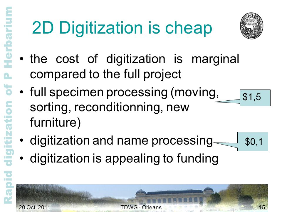 Rapid digitization of P Herbarium 2D Digitization is cheap the cost of digitization is marginal compared to the full project full specimen processing