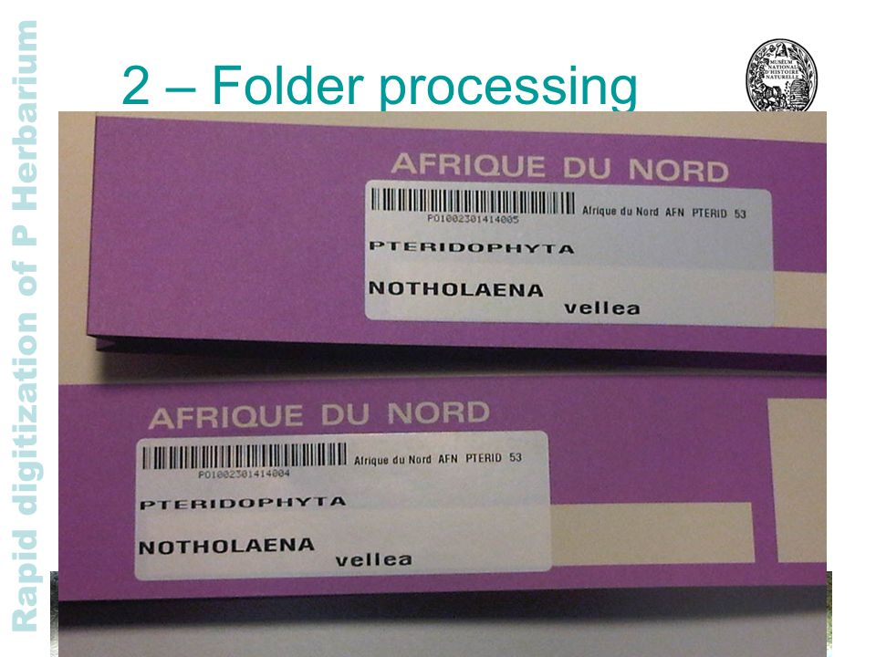 Rapid digitization of P Herbarium 2 – Folder processing For each folder, the operator : 1.replaces the jacket (color according to region) 2.reads the