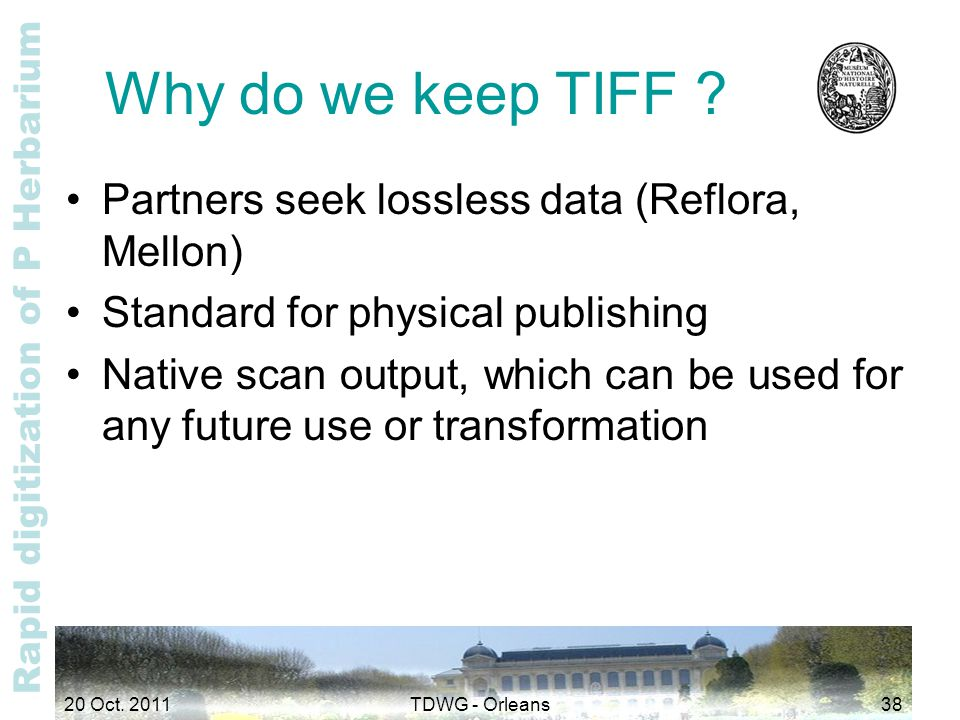 Rapid digitization of P Herbarium Why do we keep TIFF ? Partners seek lossless data (Reflora, Mellon) Standard for physical publishing Native scan out