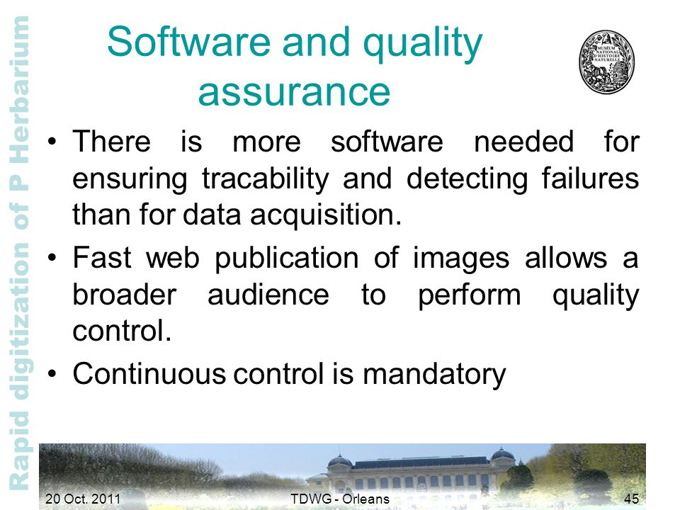 Rapid digitization of P Herbarium Software and quality assurance There is more software needed for ensuring tracability and detecting failures than fo