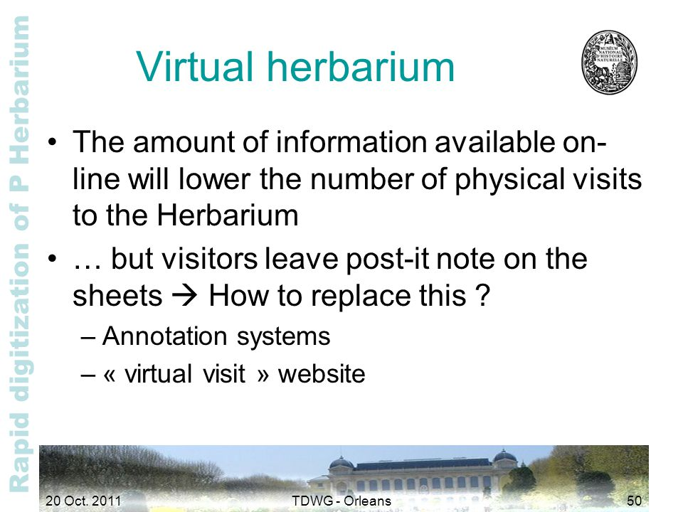 Rapid digitization of P Herbarium Virtual herbarium The amount of information available on- line will lower the number of physical visits to the Herba