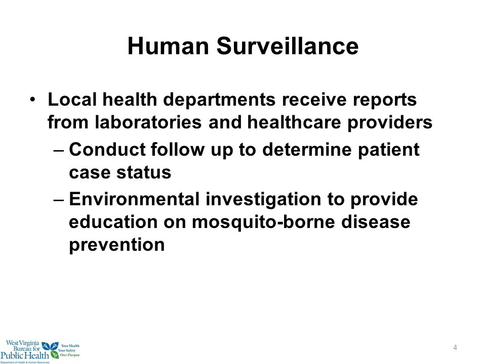 Human Surveillance Local health departments receive reports from laboratories and healthcare providers –Conduct follow up to determine patient case status –Environmental investigation to provide education on mosquito-borne disease prevention 4