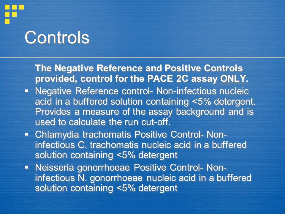 Controls The Negative Reference and Positive Controls provided, control for the PACE 2C assay ONLY.
