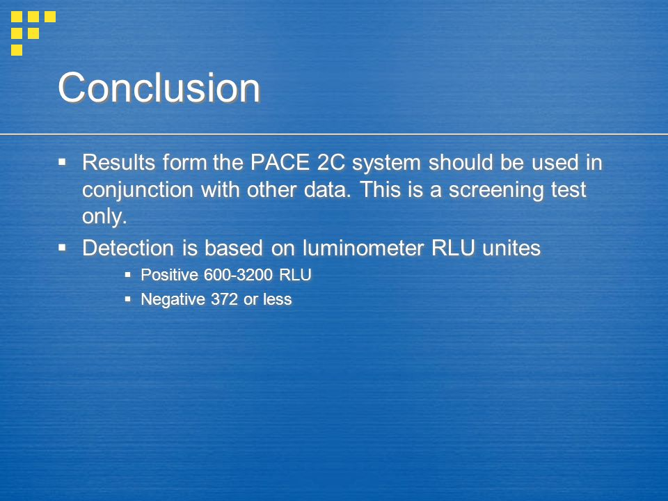 Conclusion  Results form the PACE 2C system should be used in conjunction with other data.