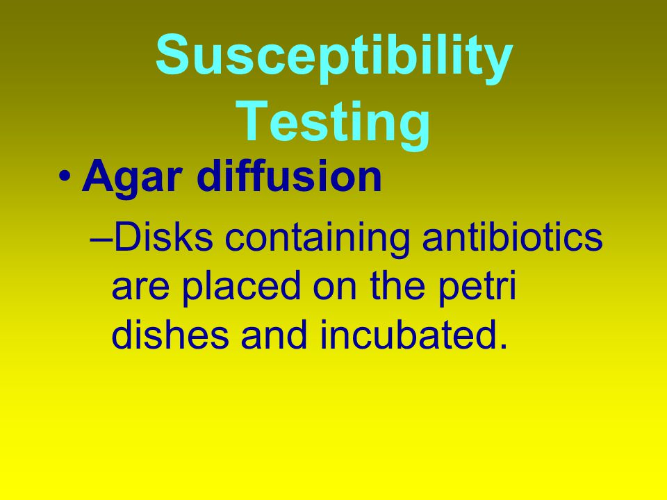 Susceptibility Testing Agar diffusion –Disks containing antibiotics are placed on the petri dishes and incubated.