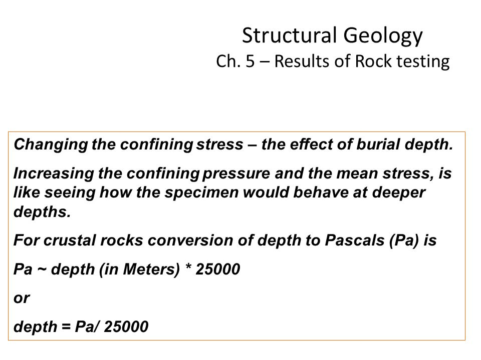 Structural Geology Ch. 5 – Results of Rock testing Changing the confining stress – the effect of burial depth. Increasing the confining pressure and t