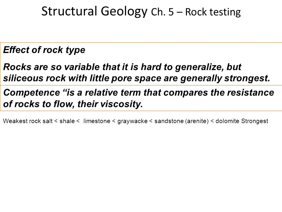 Structural Geology Ch. 5 – Rock testing Effect of rock type Rocks are so variable that it is hard to generalize, but siliceous rock with little pore s