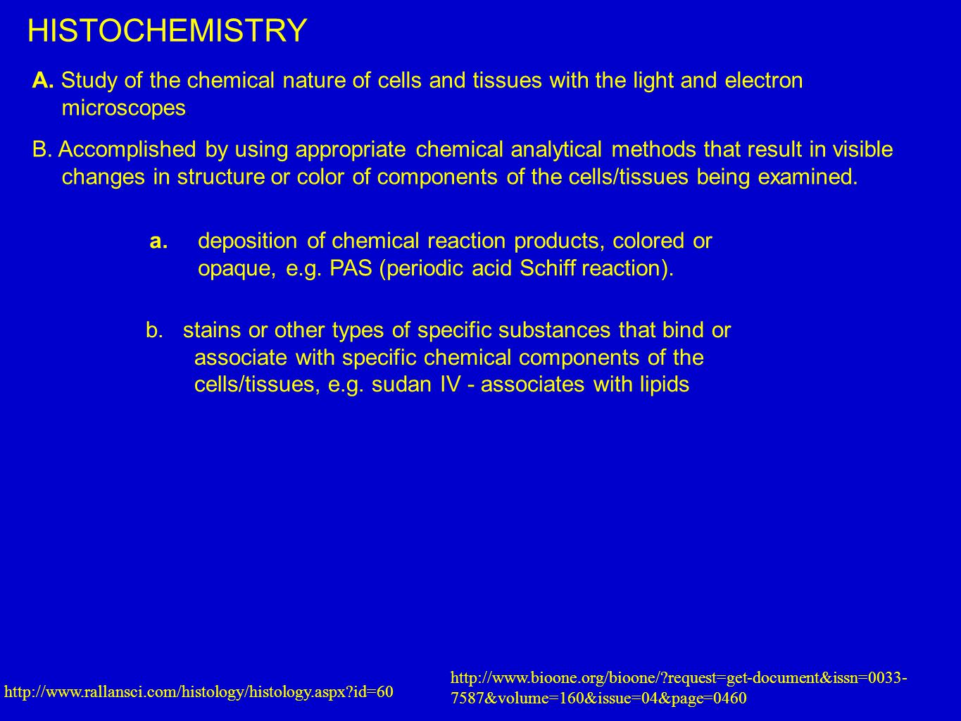 A. Study of the chemical nature of cells and tissues with the light and electron microscopes.