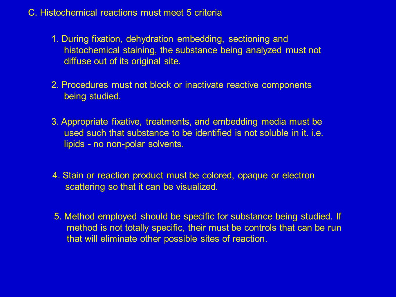 C. Histochemical reactions must meet 5 criteria 1.