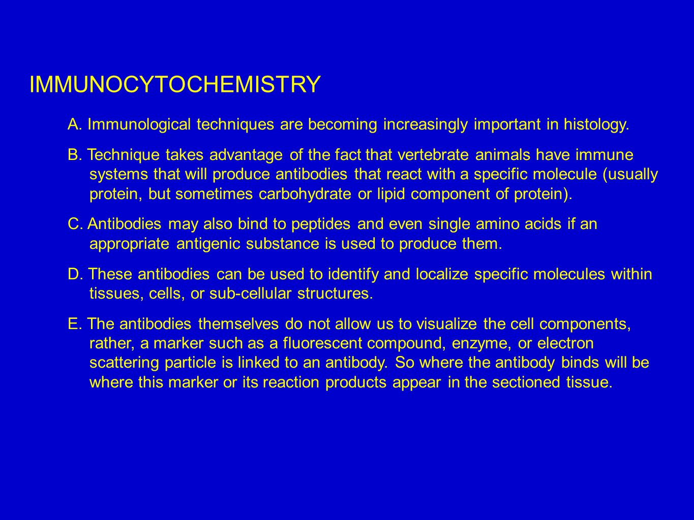IMMUNOCYTOCHEMISTRY A. Immunological techniques are becoming increasingly important in histology.