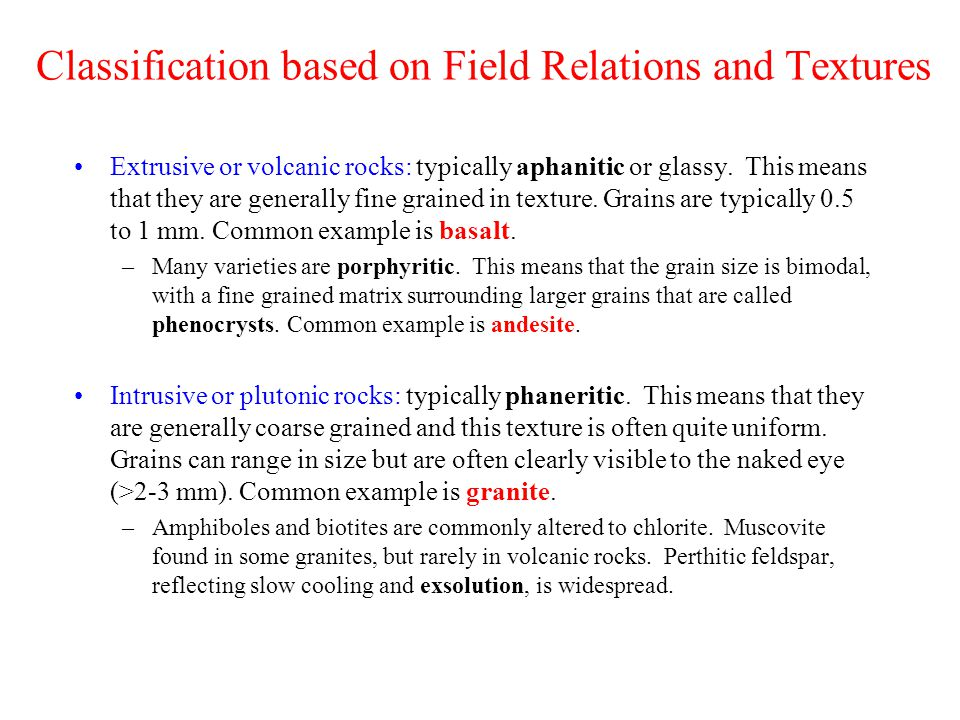 Classification based on Field Relations and Textures Extrusive or volcanic rocks: typically aphanitic or glassy.