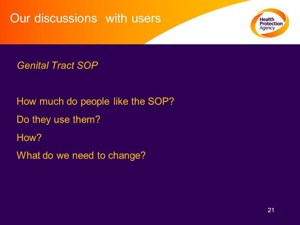 21 Our discussions with users Genital Tract SOP How much do people like the SOP.