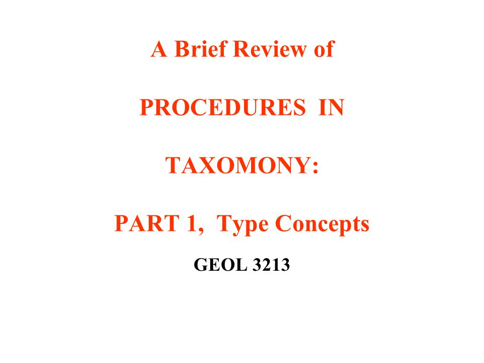 A Brief Review of PROCEDURES IN TAXOMONY: PART 1, Type Concepts GEOL 3213