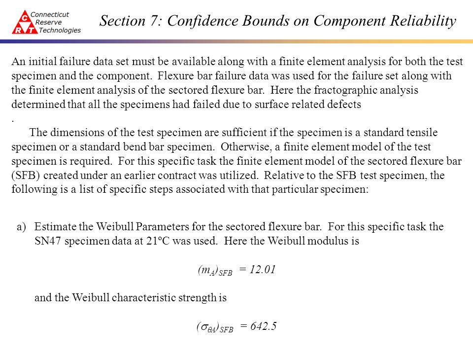 Section 7: Confidence Bounds on Component Reliability An initial failure data set must be available along with a finite element analysis for both the test specimen and the component.