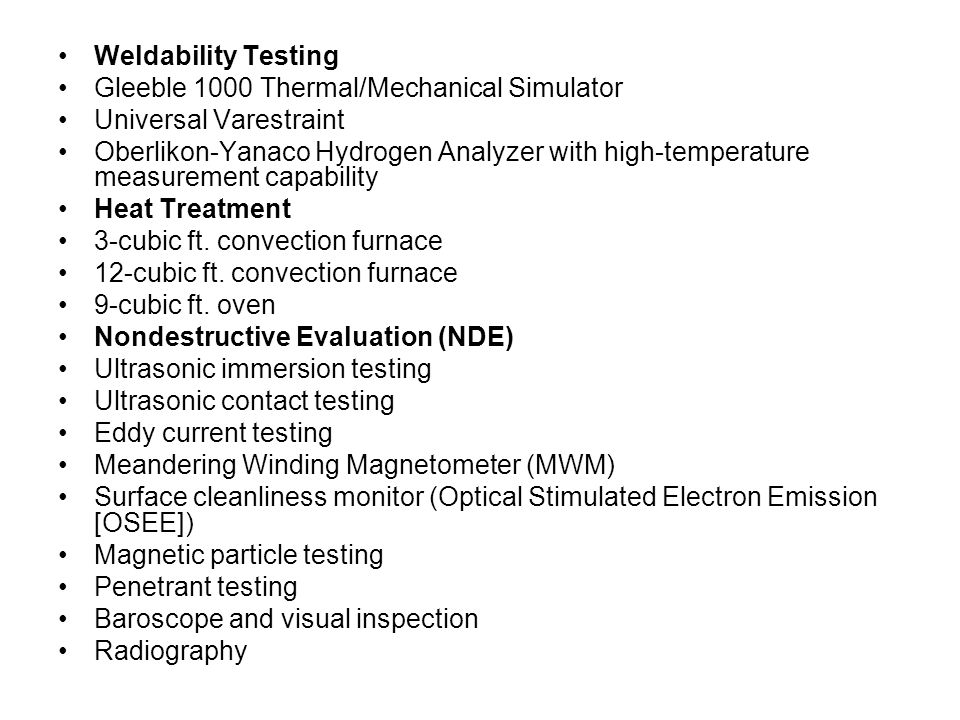 Weldability Testing Gleeble 1000 Thermal/Mechanical Simulator Universal Varestraint Oberlikon-Yanaco Hydrogen Analyzer with high-temperature measurement capability Heat Treatment 3-cubic ft.