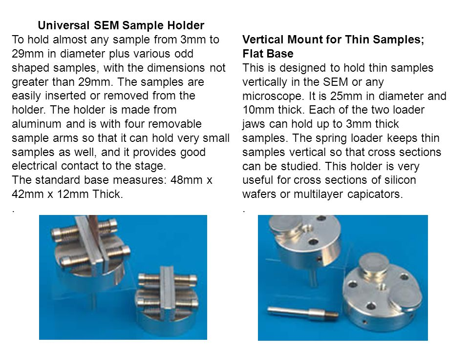 Universal SEM Sample Holder To hold almost any sample from 3mm to 29mm in diameter plus various odd shaped samples, with the dimensions not greater than 29mm.