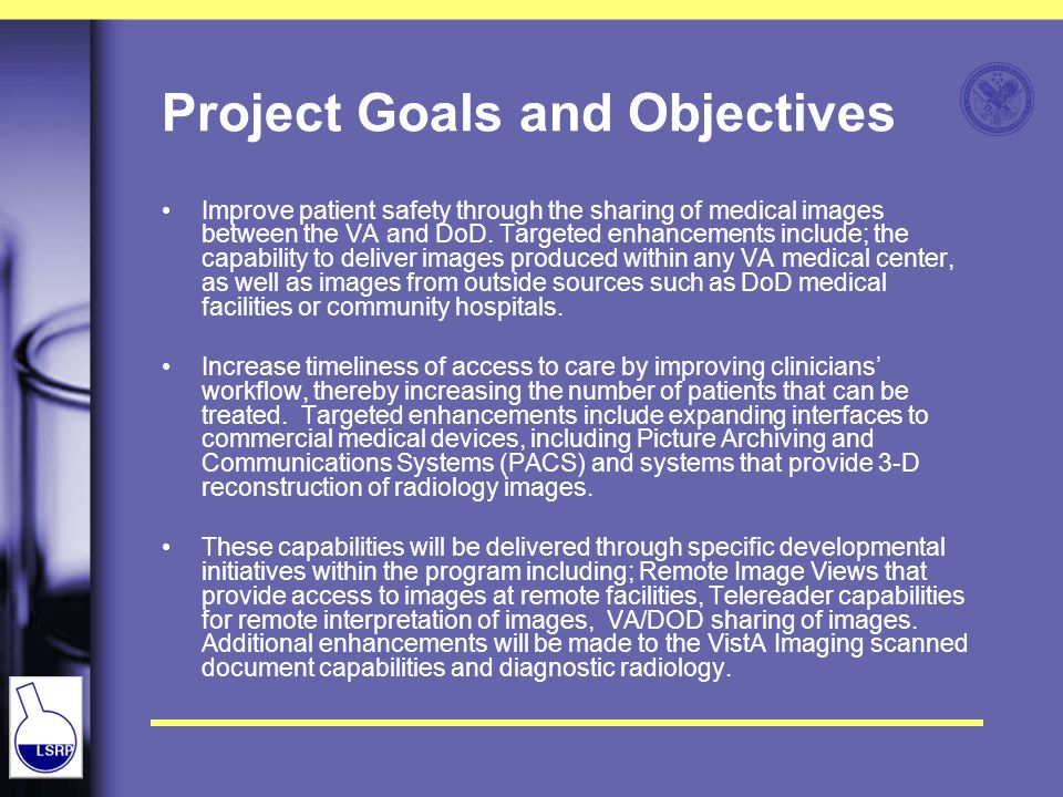 Project Goals and Objectives Improve patient safety through the sharing of medical images between the VA and DoD.