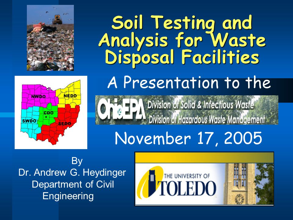 Soil Testing and Analysis for Waste Disposal Facilities A Presentation to the November 17, 2005 By Dr. Andrew G. Heydinger Department of Civil Enginee