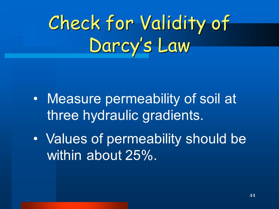44 Check for Validity of Darcy's Law Measure permeability of soil at three hydraulic gradients.