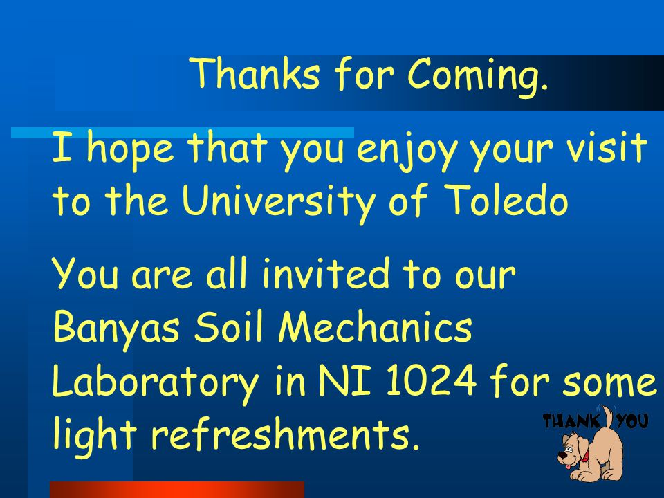 67 Thanks for Coming. I hope that you enjoy your visit to the University of Toledo You are all invited to our Banyas Soil Mechanics Laboratory in NI 1
