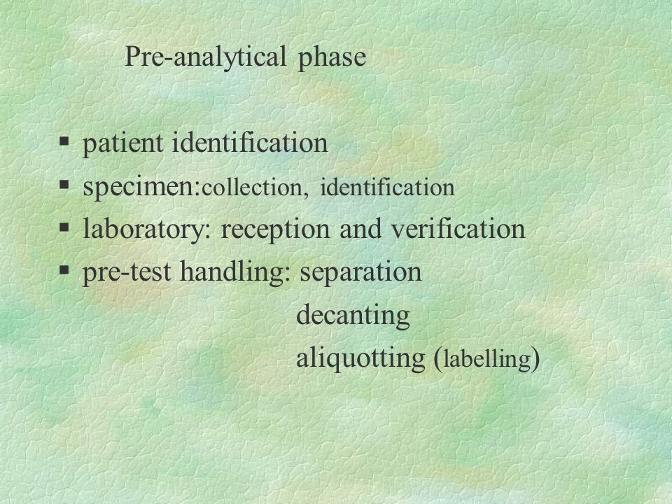 Pre-analytical phase  patient identification  specimen: collection, identification  laboratory: reception and verification  pre-test handling: sep