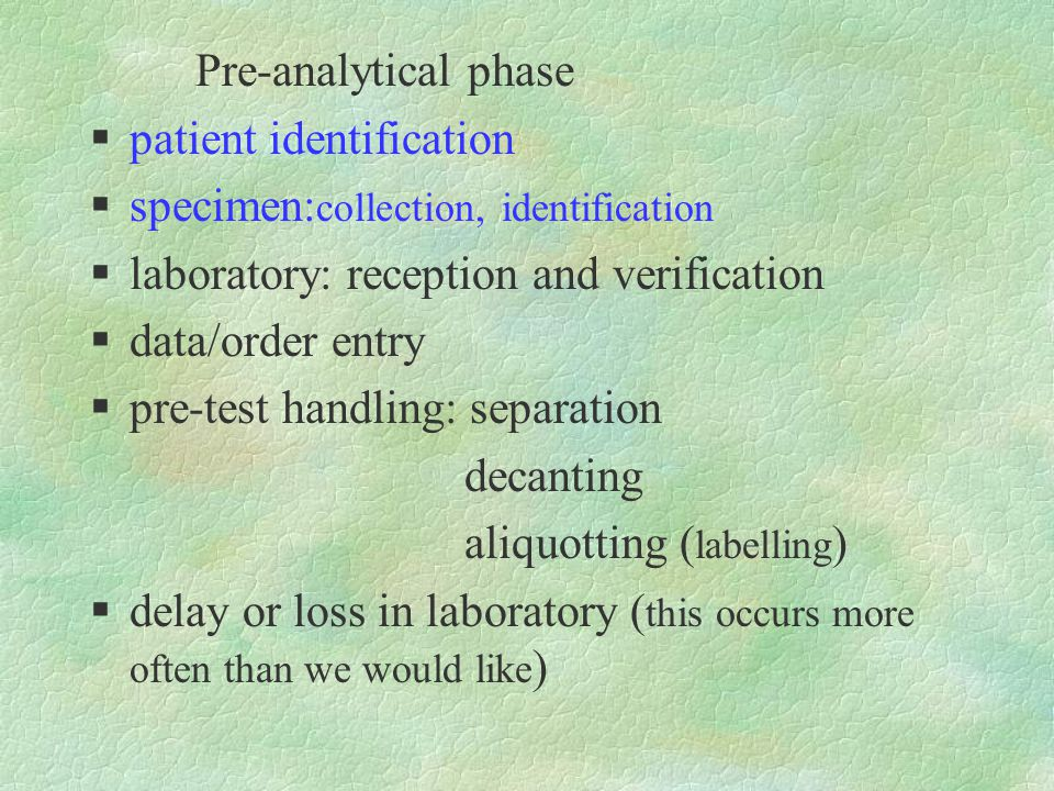 Pre-analytical phase  patient identification  specimen: collection, identification  laboratory: reception and verification  data/order entry  pre
