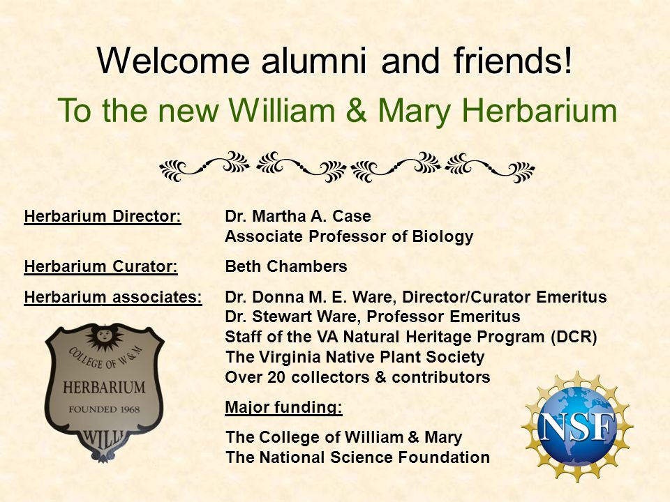 Welcome alumni and friends. To the new William & Mary Herbarium Herbarium Director:Dr.