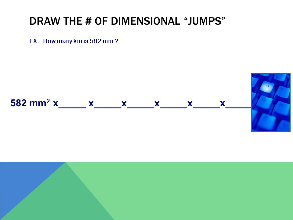 "DRAW THE # OF DIMENSIONAL ""JUMPS"" EX. How many km is 582 mm ? 582 mm 2 x_____ x_____x_____x_____x_____x_____"