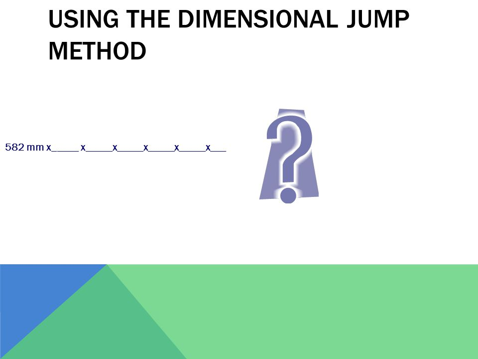 USING THE DIMENSIONAL JUMP METHOD 582 mm x_____ x_____x_____x_____x_____x___