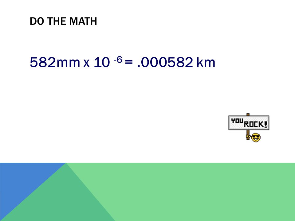 DO THE MATH 582mm x 10 -6 =.000582 km