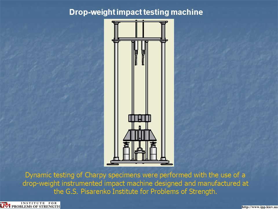 Drop-weight impact testing machine Dynamic testing of Charpy specimens were performed with the use of a drop-weight instrumented impact machine designed and manufactured at the G.S.