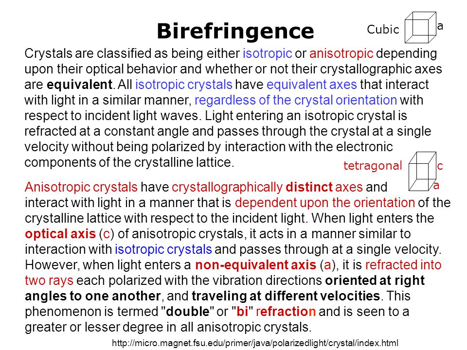Birefringence Crystals are classified as being either isotropic or anisotropic depending upon their optical behavior and whether or not their crystall