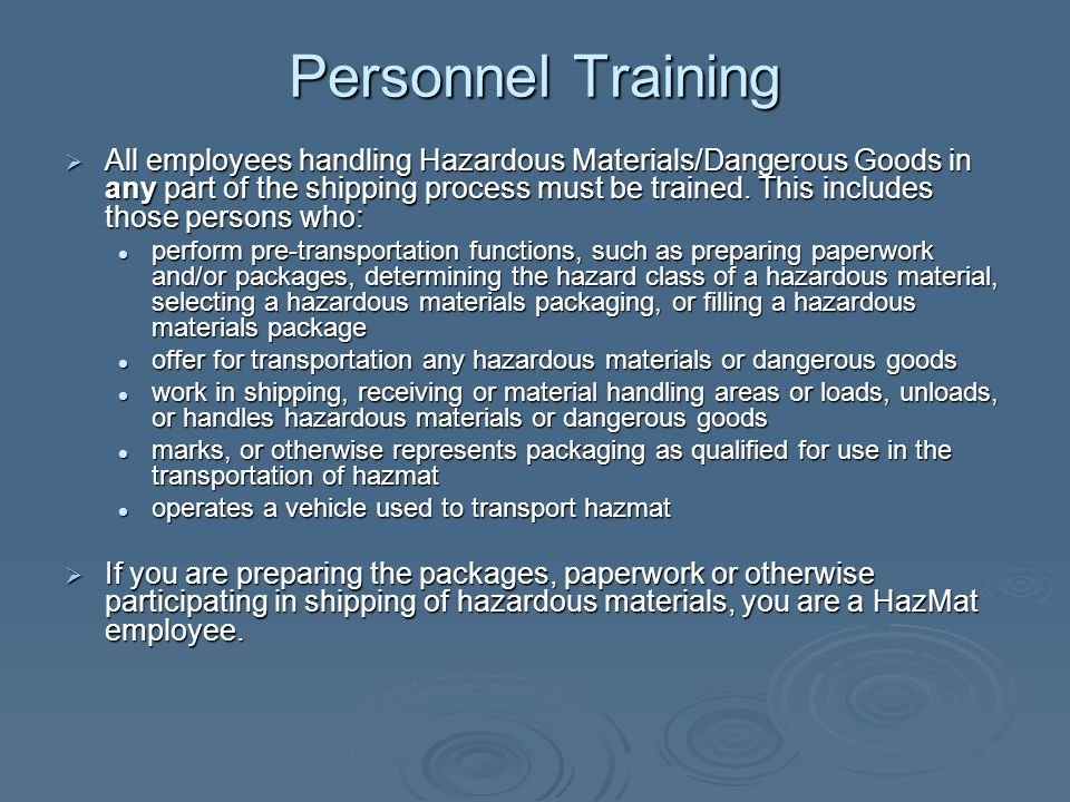 Personnel Training  All employees handling Hazardous Materials/Dangerous Goods in any part of the shipping process must be trained.