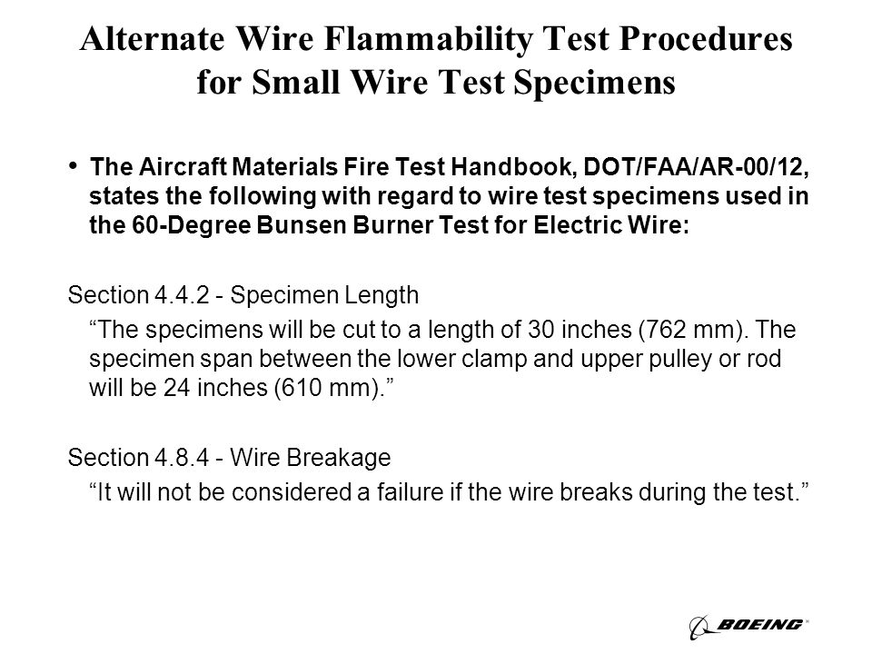 The Aircraft Materials Fire Test Handbook, DOT/FAA/AR-00/12, states the following with regard to wire test specimens used in the 60-Degree Bunsen Burner Test for Electric Wire: Section 4.4.2 - Specimen Length The specimens will be cut to a length of 30 inches (762 mm).