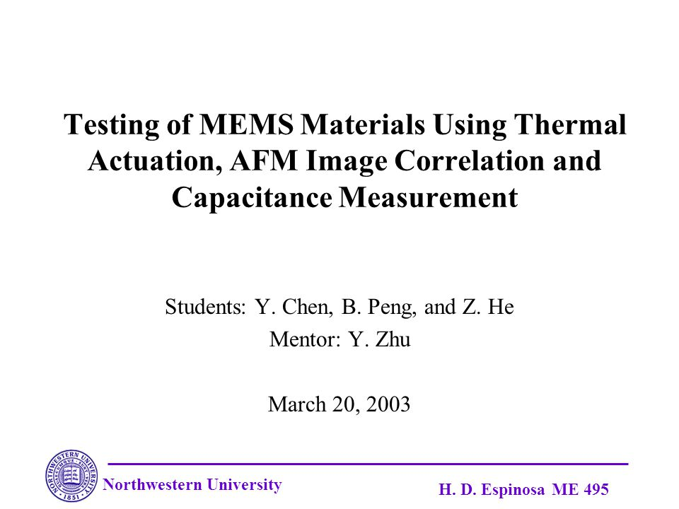 Northwestern University H. D. Espinosa ME 495 Testing of MEMS Materials Using Thermal Actuation, AFM Image Correlation and Capacitance Measurement Stu