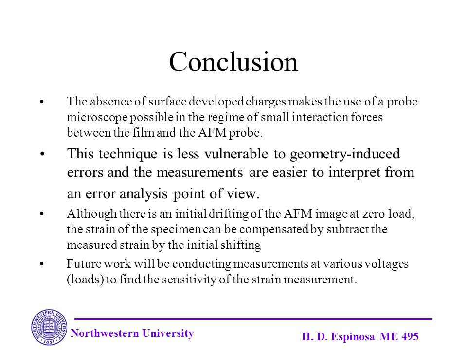 Northwestern University H. D. Espinosa ME 495 Conclusion The absence of surface developed charges makes the use of a probe microscope possible in the